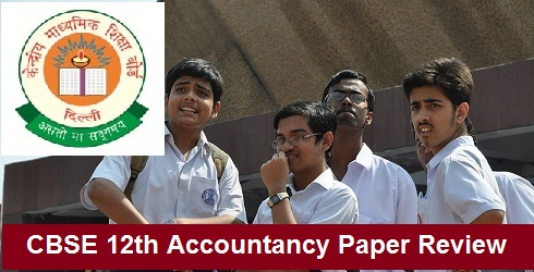 CBSE 12th Accountancy Exam Review 17 March, Paper Analysis 2016 | Answer Key