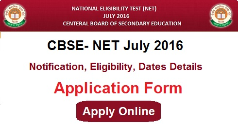 CBSE UGC NET July 2016 Notification- UGC NET Application Form