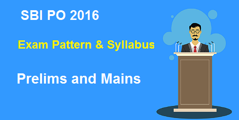 SBI PO 2016 Exam Pattern and Syllabus for Prelims and Mains